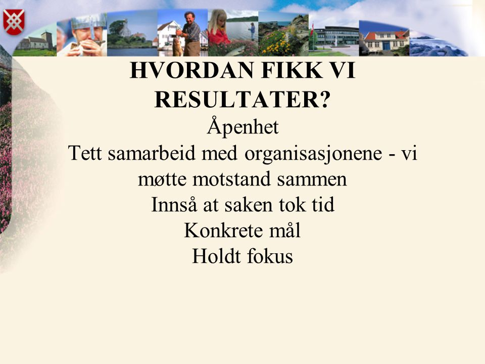 HVORDAN FIKK VI RESULTATER