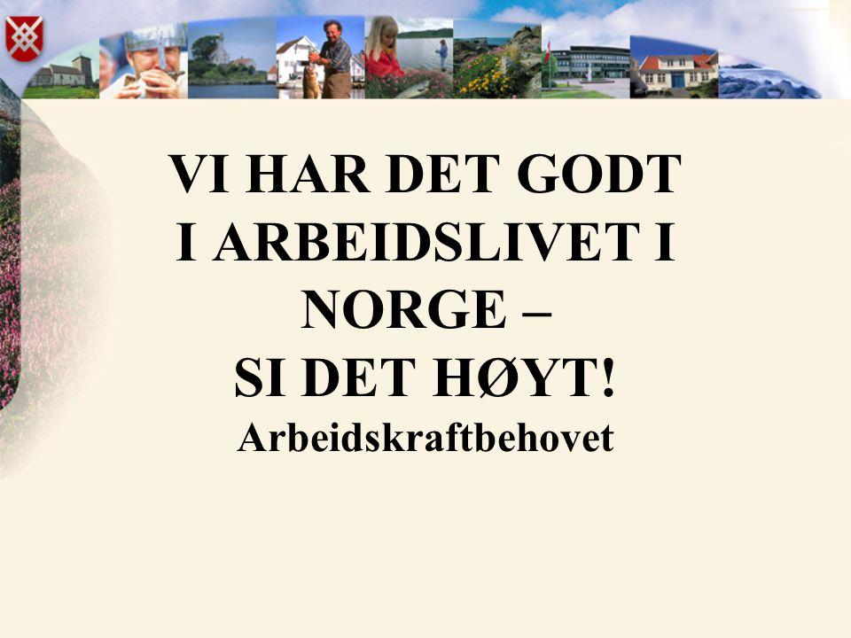 VI HAR DET GODT I ARBEIDSLIVET I NORGE – SI DET HØYT
