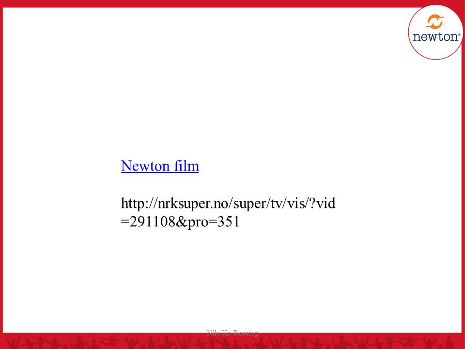 Newton film http://nrksuper.no/super/tv/vis/ vid=291108&pro=351