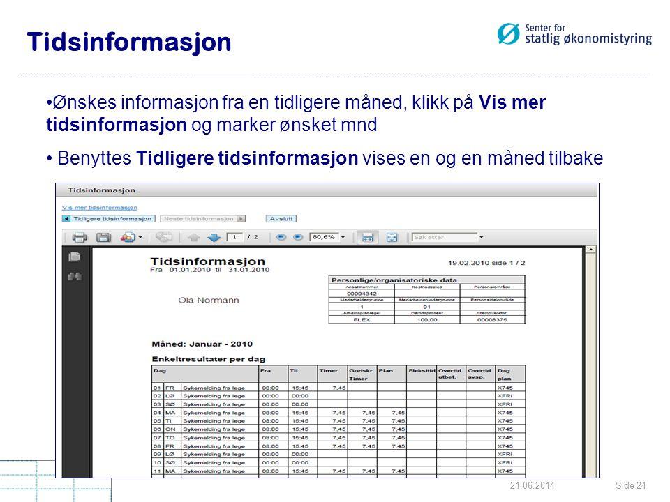 Tidsinformasjon Ønskes informasjon fra en tidligere måned, klikk på Vis mer tidsinformasjon og marker ønsket mnd.