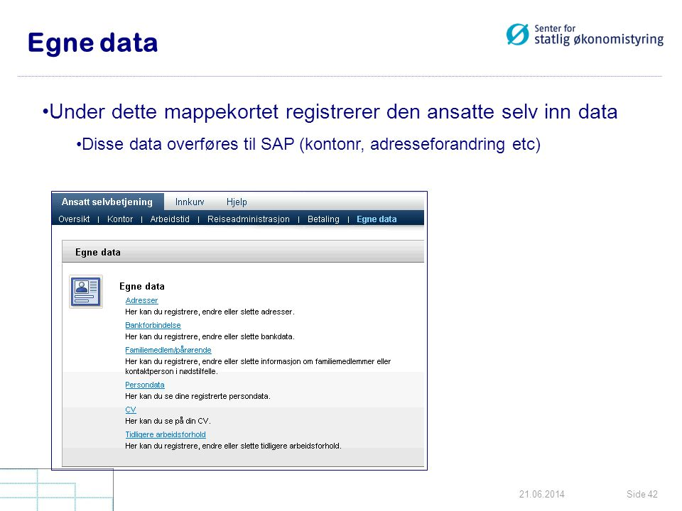 Egne data Under dette mappekortet registrerer den ansatte selv inn data. Disse data overføres til SAP (kontonr, adresseforandring etc)