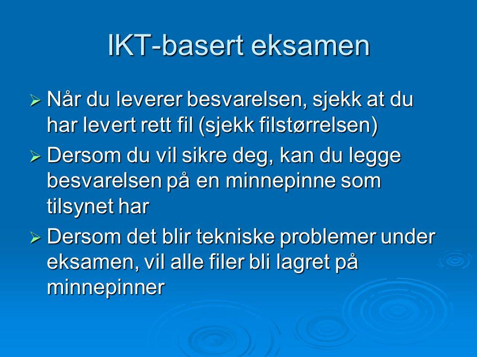 IKT-basert eksamen Når du leverer besvarelsen, sjekk at du har levert rett fil (sjekk filstørrelsen)