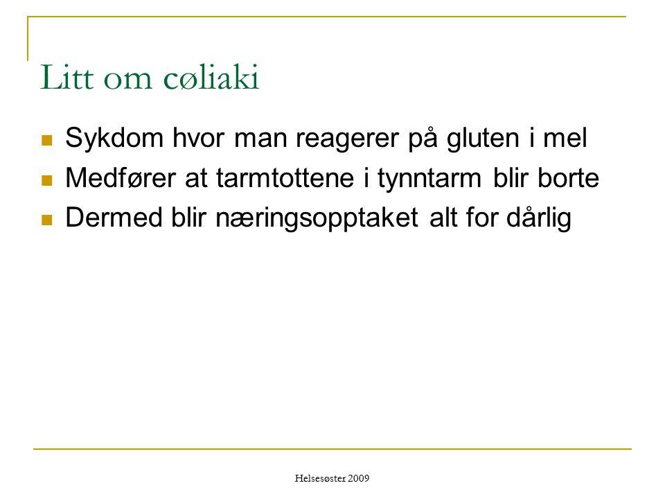 Litt om cøliaki Sykdom hvor man reagerer på gluten i mel