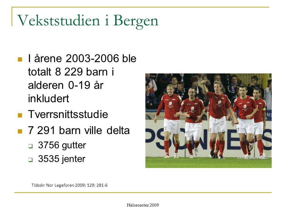 Vekststudien i Bergen I årene 2003-2006 ble totalt 8 229 barn i alderen 0-19 år inkludert. Tverrsnittsstudie.