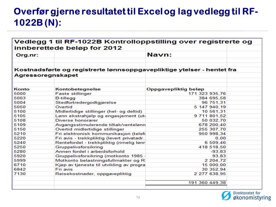 Overfør gjerne resultatet til Excel og lag vedlegg til RF-1022B (N):