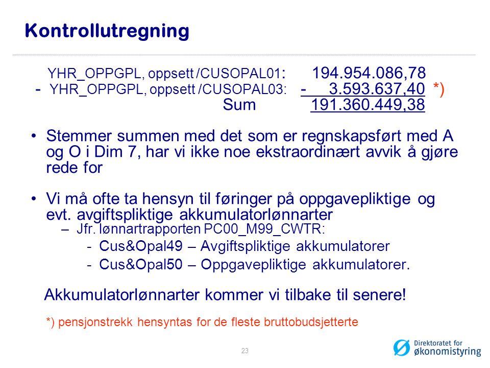 Kontrollutregning - YHR_OPPGPL, oppsett /CUSOPAL03: - 3.593.637,40 *)