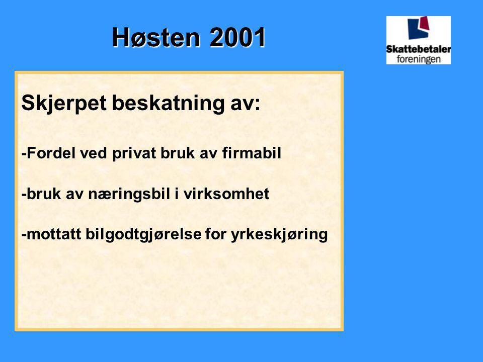 Høsten 2001 Skjerpet beskatning av: