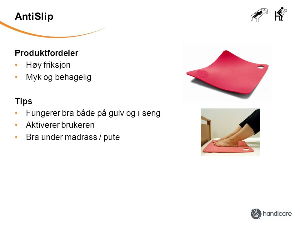AntiSlip Produktfordeler Høy friksjon Myk og behagelig Tips