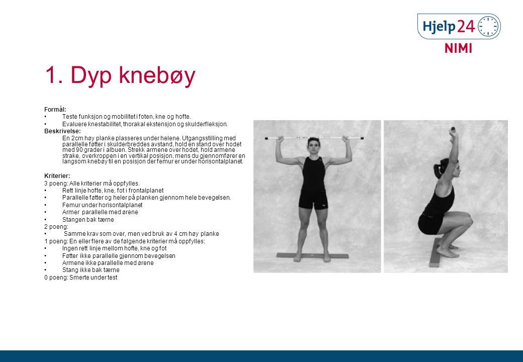 1. Dyp knebøy Formål: Teste funksjon og mobilitet i foten, kne og hofte. Evaluere knestabilitet, thorakal ekstensjon og skulderfleksjon.