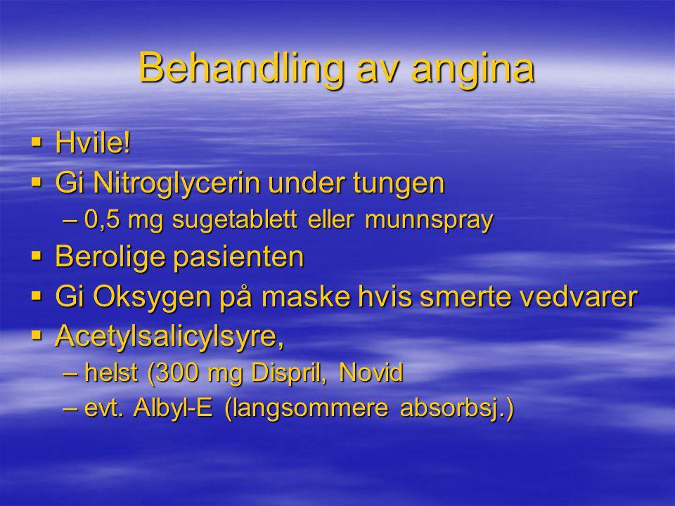 Behandling av angina Hvile! Gi Nitroglycerin under tungen