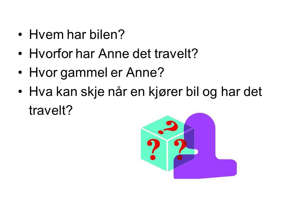 Hvem har bilen Hvorfor har Anne det travelt Hvor gammel er Anne Hva kan skje når en kjører bil og har det.