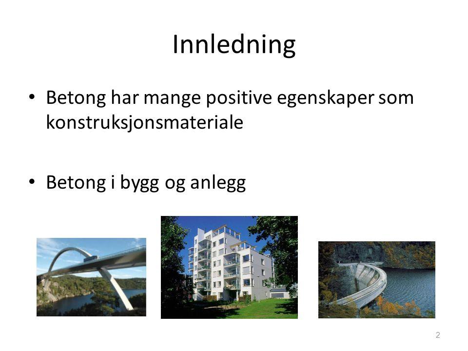 Innledning Betong har mange positive egenskaper som konstruksjonsmateriale Betong i bygg og anlegg