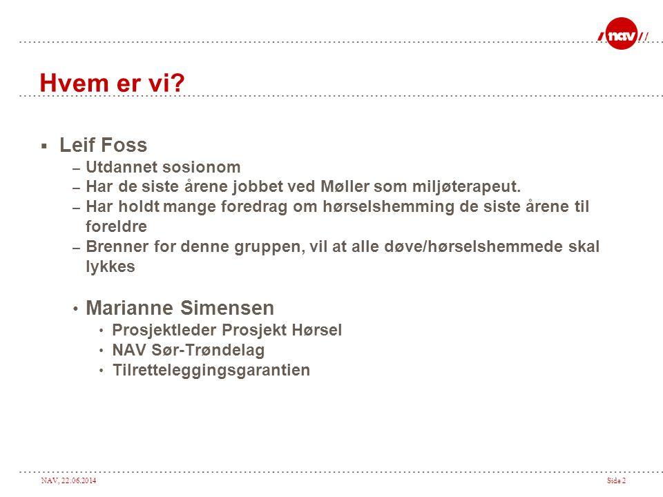 Hvem er vi Leif Foss Marianne Simensen Utdannet sosionom