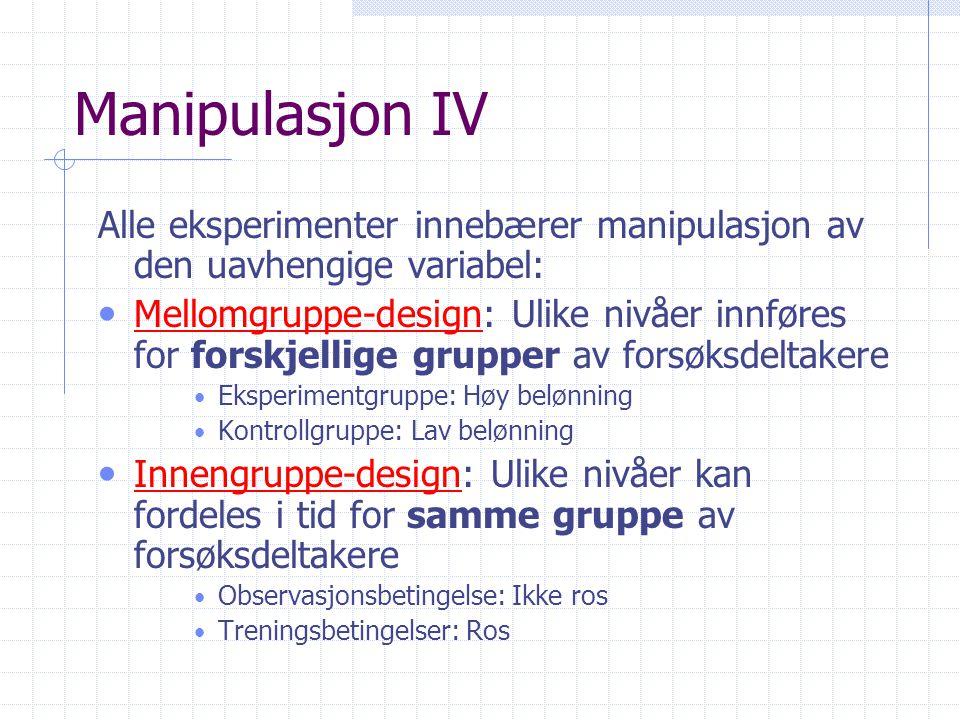 Manipulasjon IV Alle eksperimenter innebærer manipulasjon av den uavhengige variabel: