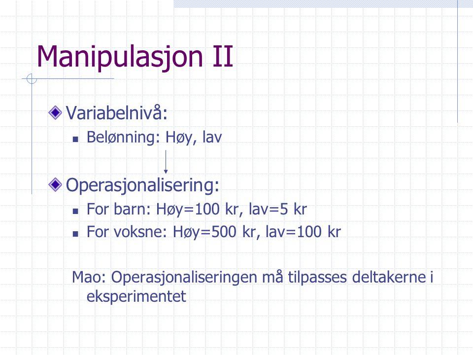 Manipulasjon II Variabelnivå: Operasjonalisering: Belønning: Høy, lav