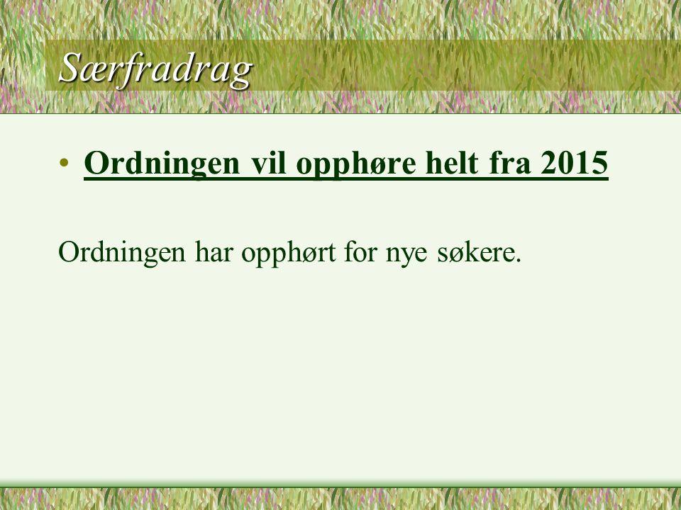 Særfradrag Ordningen vil opphøre helt fra 2015