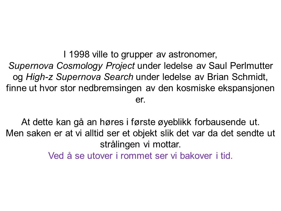 I 1998 ville to grupper av astronomer,