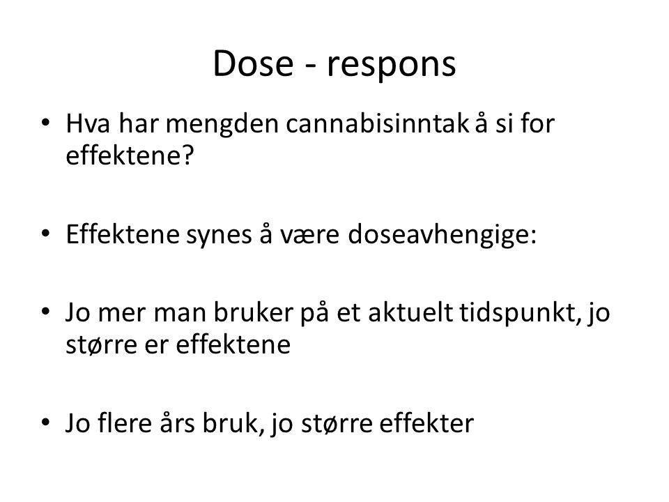 Dose - respons Hva har mengden cannabisinntak å si for effektene