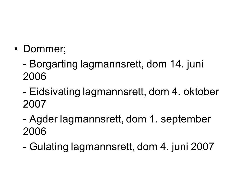 Dommer; - Borgarting lagmannsrett, dom 14. juni 2006. - Eidsivating lagmannsrett, dom 4. oktober 2007.
