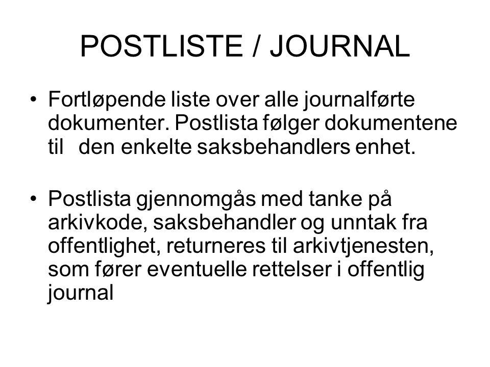 POSTLISTE / JOURNAL Fortløpende liste over alle journalførte dokumenter. Postlista følger dokumentene til den enkelte saksbehandlers enhet.