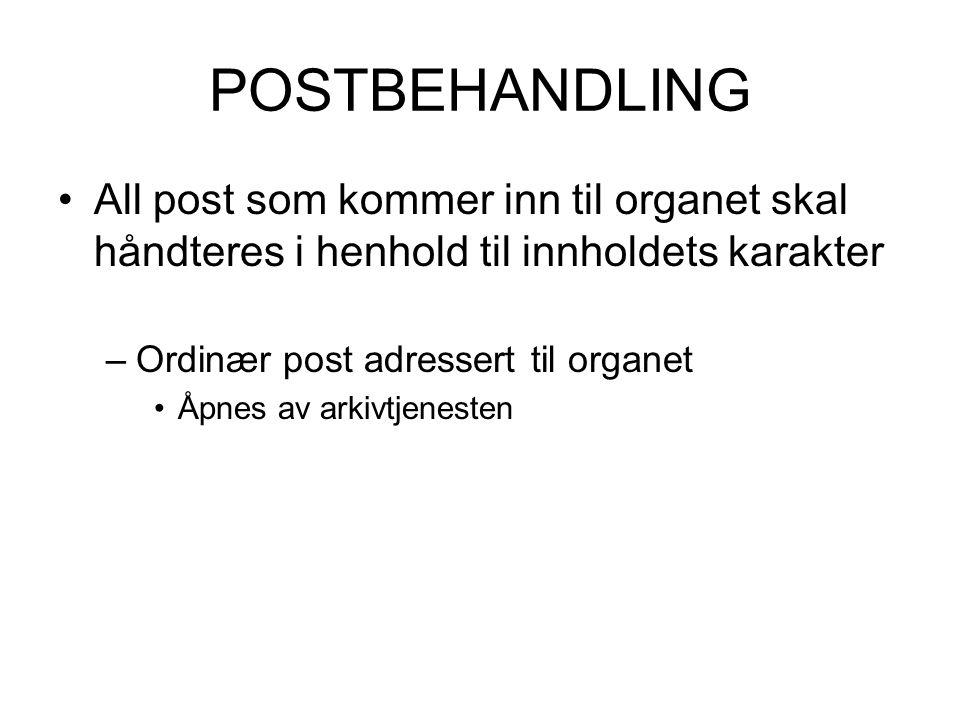 POSTBEHANDLING All post som kommer inn til organet skal håndteres i henhold til innholdets karakter.