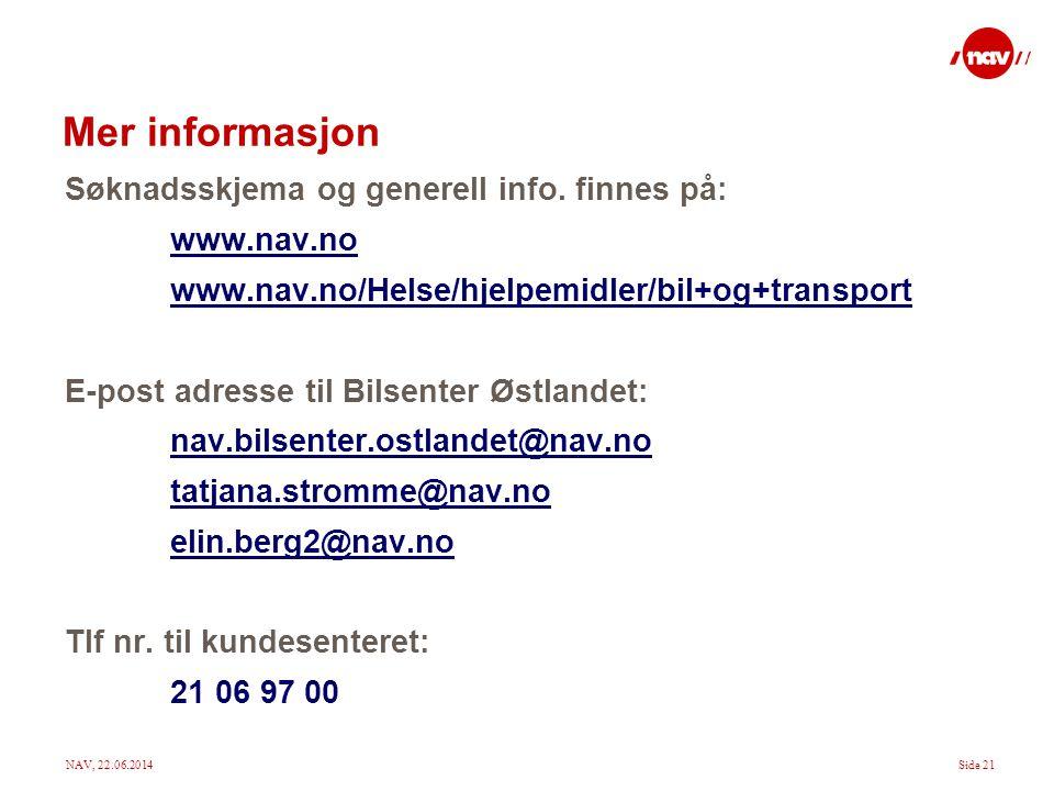 Mer informasjon Søknadsskjema og generell info. finnes på: www.nav.no