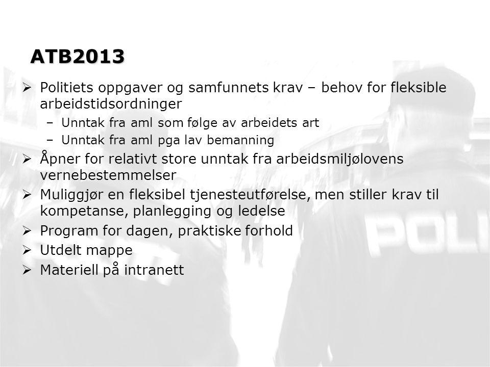 ATB2013 Politiets oppgaver og samfunnets krav – behov for fleksible arbeidstidsordninger. Unntak fra aml som følge av arbeidets art.