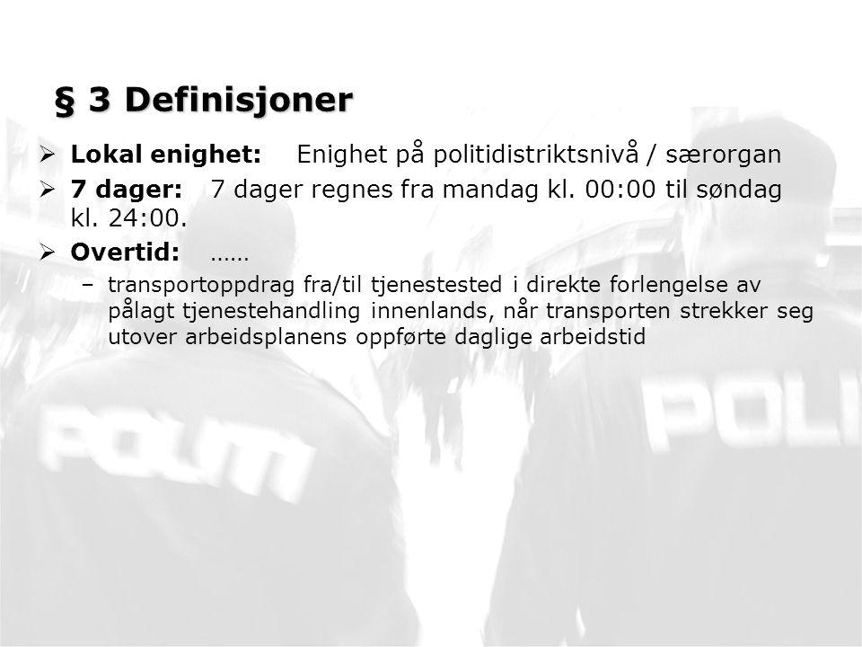 § 3 Definisjoner Lokal enighet: Enighet på politidistriktsnivå / særorgan. 7 dager: 7 dager regnes fra mandag kl. 00:00 til søndag kl. 24:00.