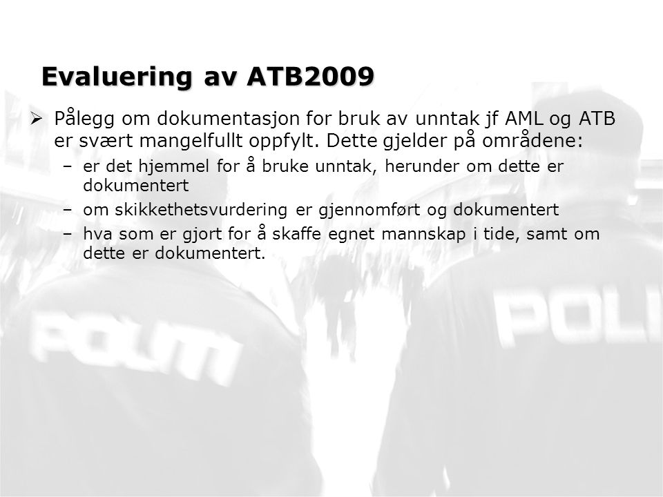 Evaluering av ATB2009 Pålegg om dokumentasjon for bruk av unntak jf AML og ATB er svært mangelfullt oppfylt. Dette gjelder på områdene: