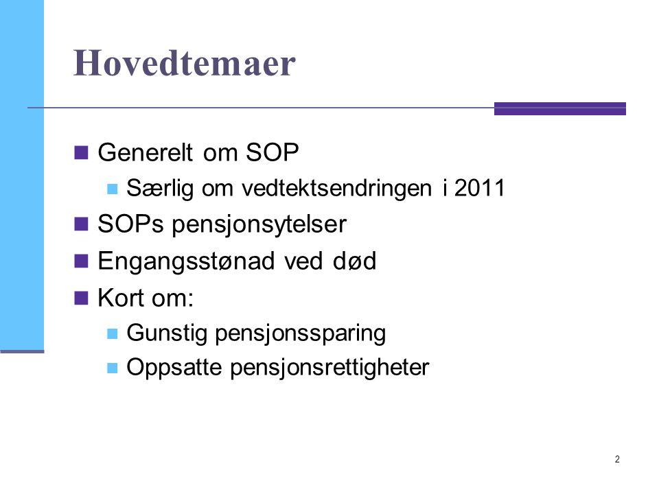 Hovedtemaer Generelt om SOP SOPs pensjonsytelser Engangsstønad ved død