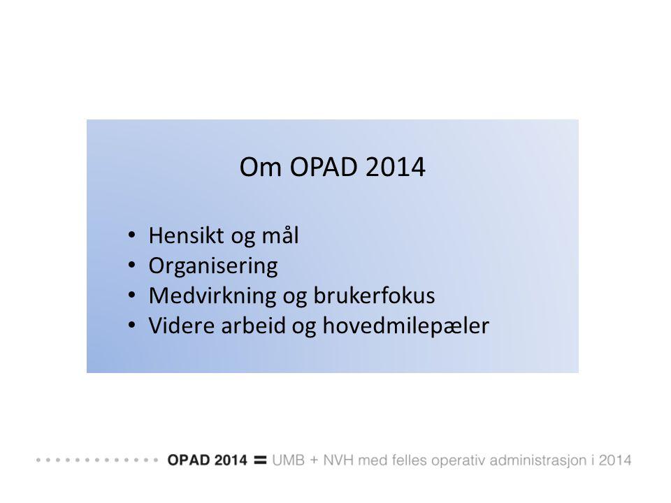 Om OPAD 2014 Hensikt og mål Organisering Medvirkning og brukerfokus