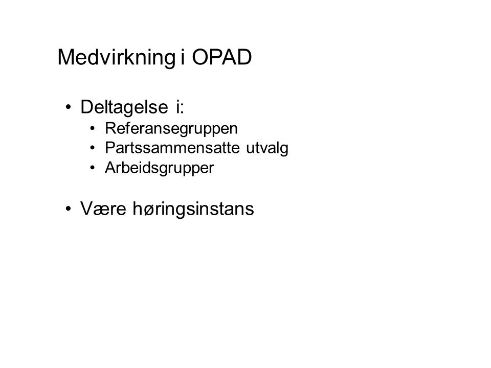Medvirkning i OPAD Deltagelse i: Være høringsinstans Referansegruppen