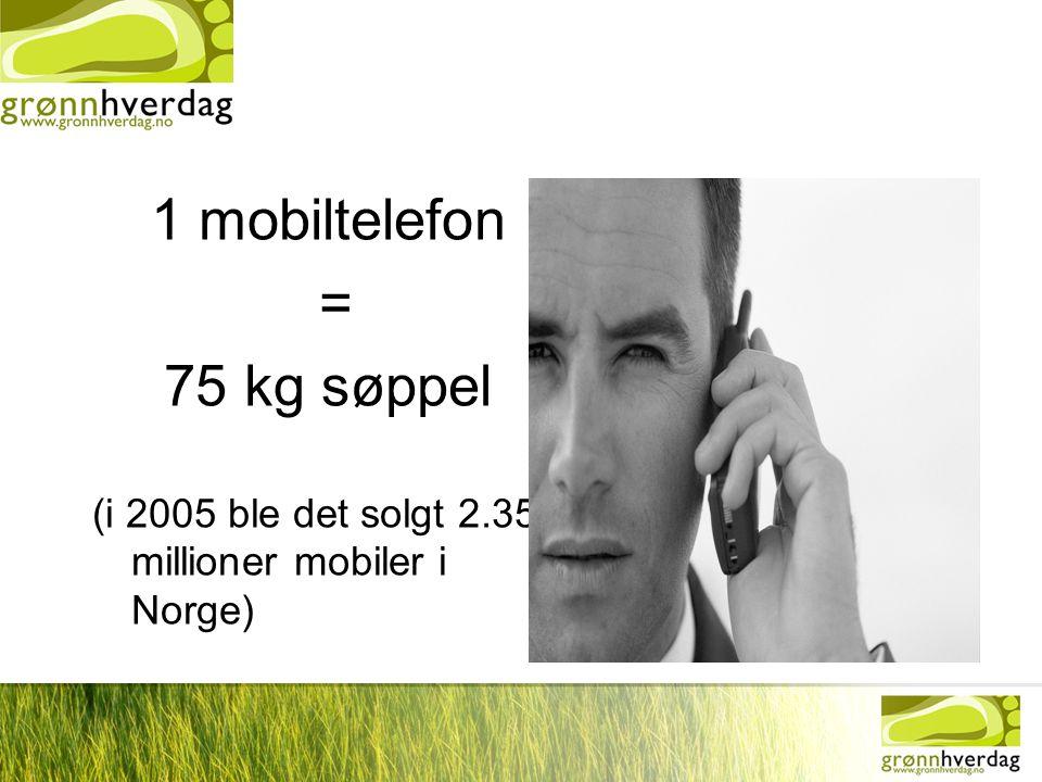 1 mobiltelefon = 75 kg søppel