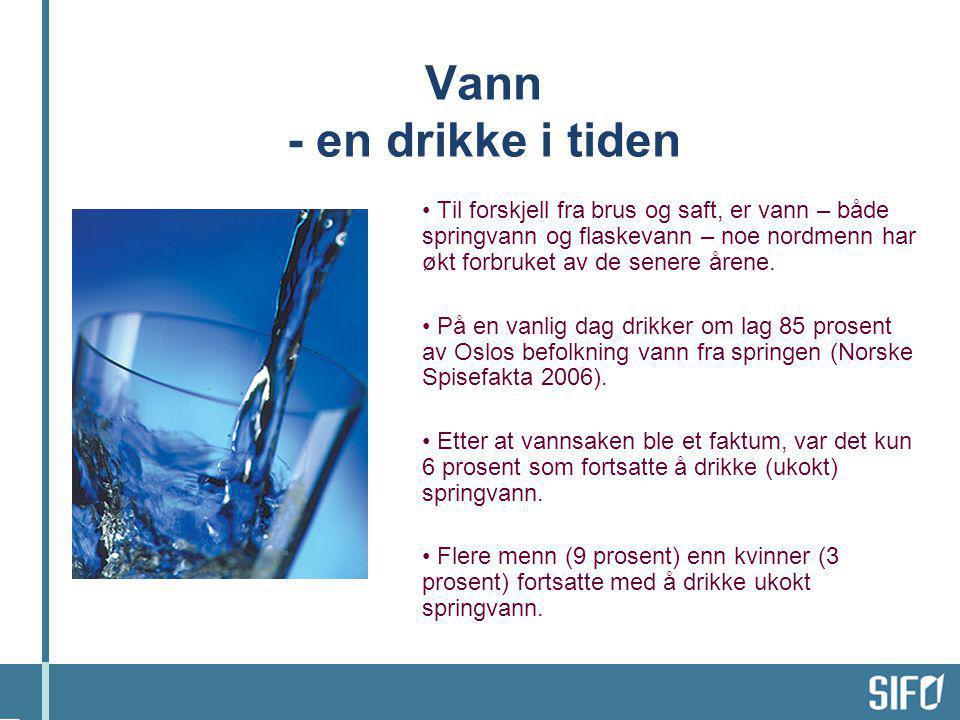 Vann - en drikke i tiden Til forskjell fra brus og saft, er vann – både springvann og flaskevann – noe nordmenn har økt forbruket av de senere årene.