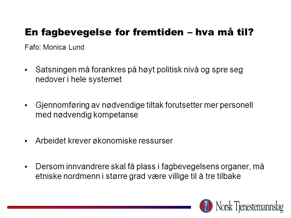 En fagbevegelse for fremtiden – hva må til Fafo: Monica Lund