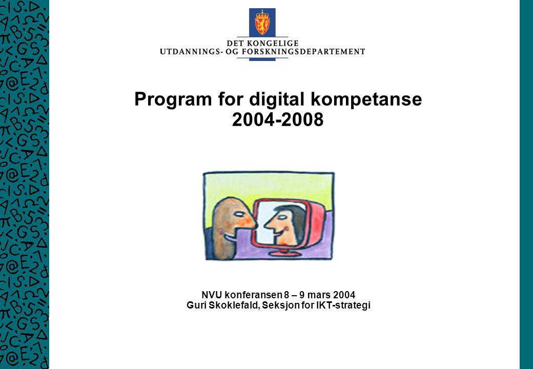 Program for digital kompetanse 2004-2008 NVU konferansen 8 – 9 mars 2004 Guri Skoklefald, Seksjon for IKT-strategi