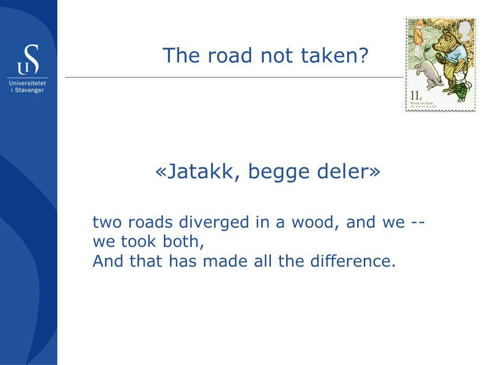 The road not taken «Jatakk, begge deler»