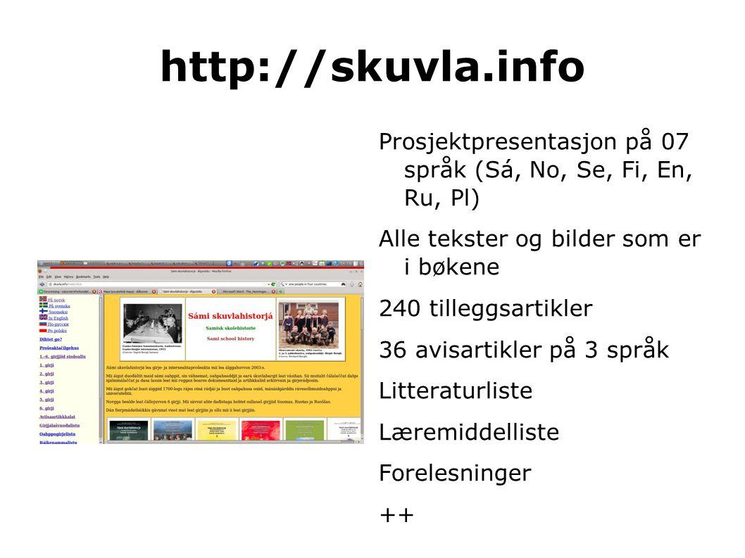 http://skuvla.info Prosjektpresentasjon på 07 språk (Sá, No, Se, Fi, En, Ru, Pl) Alle tekster og bilder som er i bøkene.