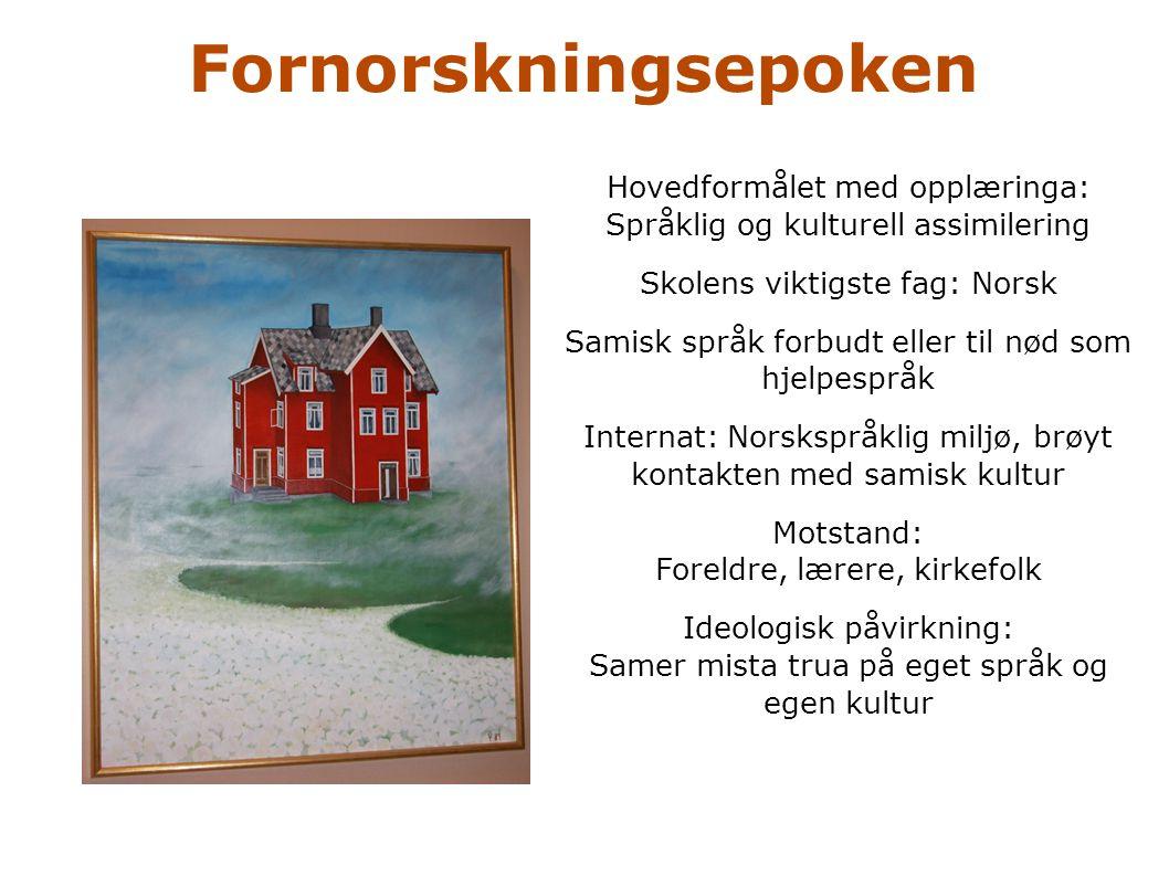 Fornorskningsepoken Hovedformålet med opplæringa: Språklig og kulturell assimilering. Skolens viktigste fag: Norsk.