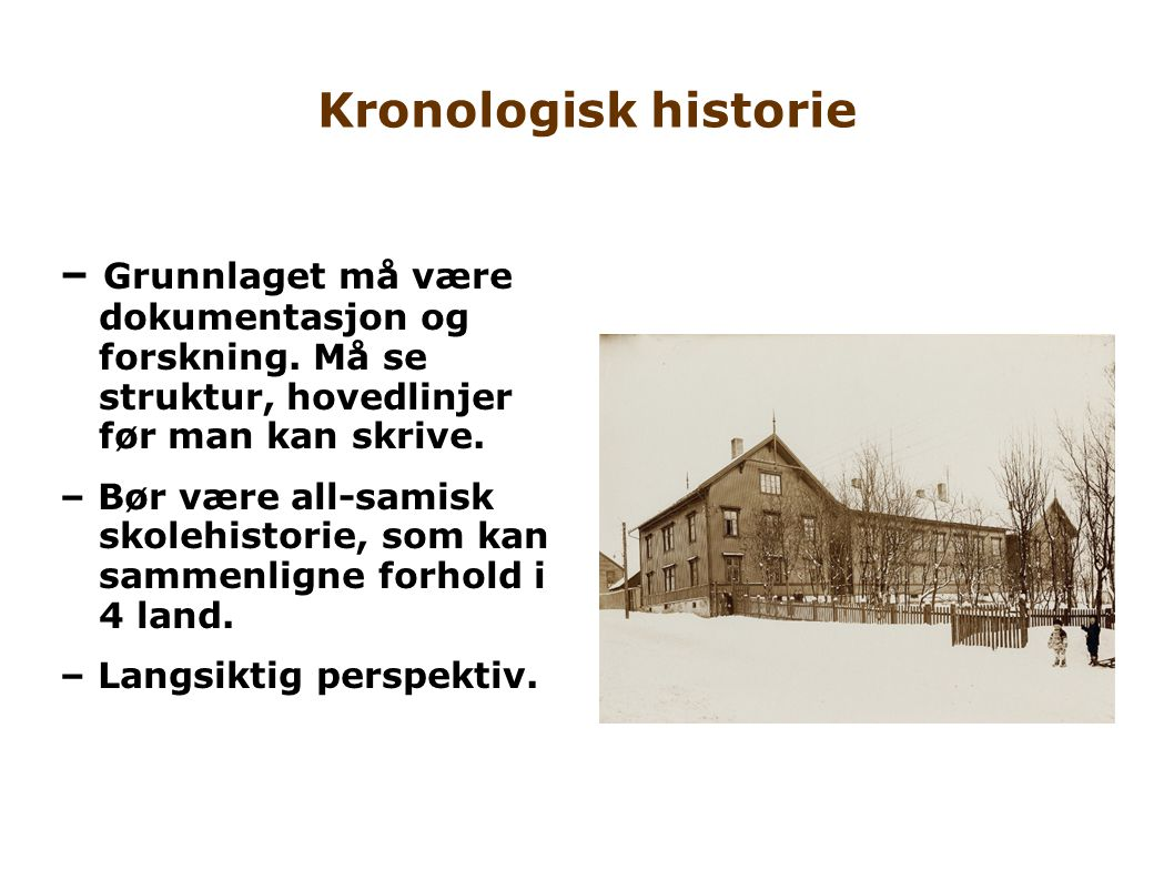 Kronologisk historie – Grunnlaget må være dokumentasjon og forskning. Må se struktur, hovedlinjer før man kan skrive.
