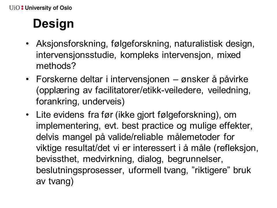 Design Aksjonsforskning, følgeforskning, naturalistisk design, intervensjonsstudie, kompleks intervensjon, mixed methods