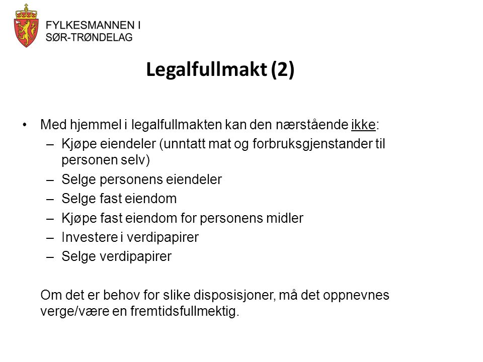 Legalfullmakt (2) Med hjemmel i legalfullmakten kan den nærstående ikke: Kjøpe eiendeler (unntatt mat og forbruksgjenstander til personen selv)
