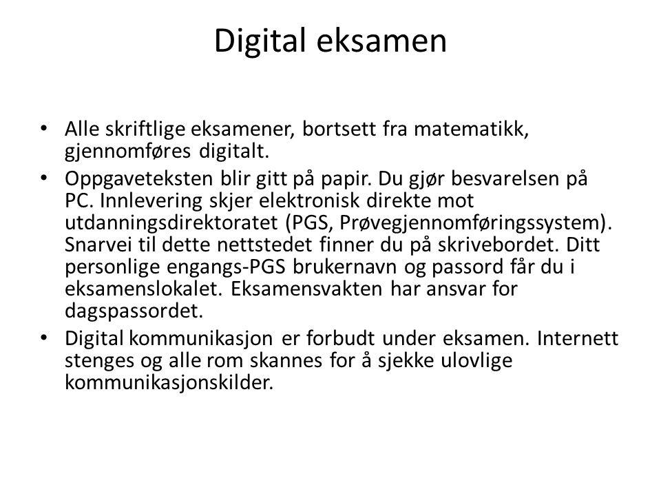 Digital eksamen Alle skriftlige eksamener, bortsett fra matematikk, gjennomføres digitalt.