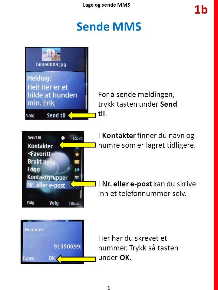 1b Sende MMS For å sende meldingen, trykk tasten under Send til.