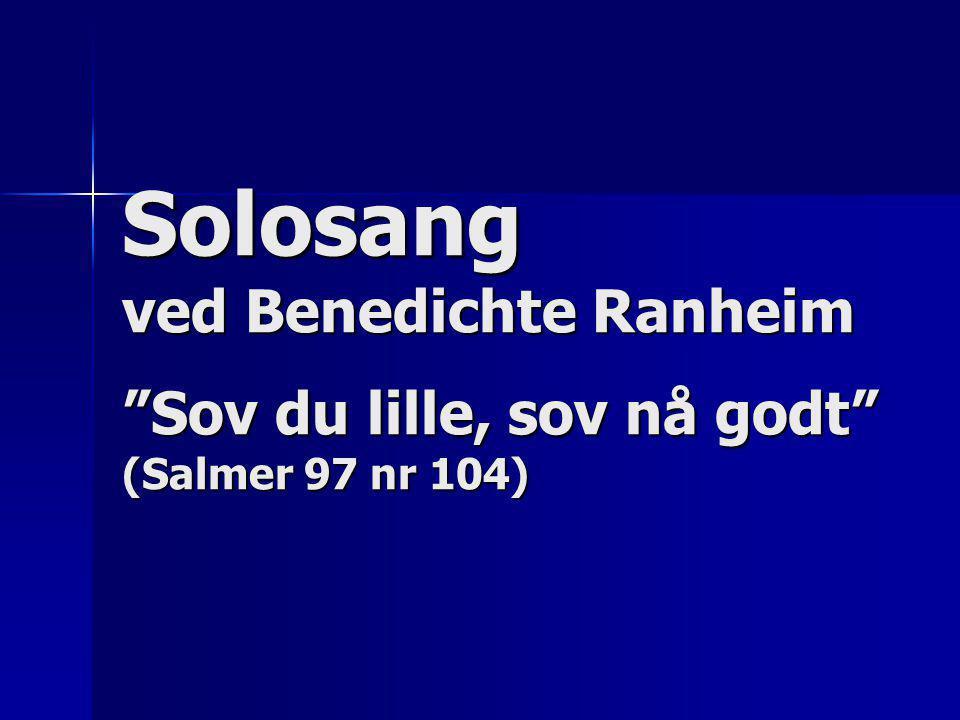 Solosang ved Benedichte Ranheim Sov du lille, sov nå godt (Salmer 97 nr 104)