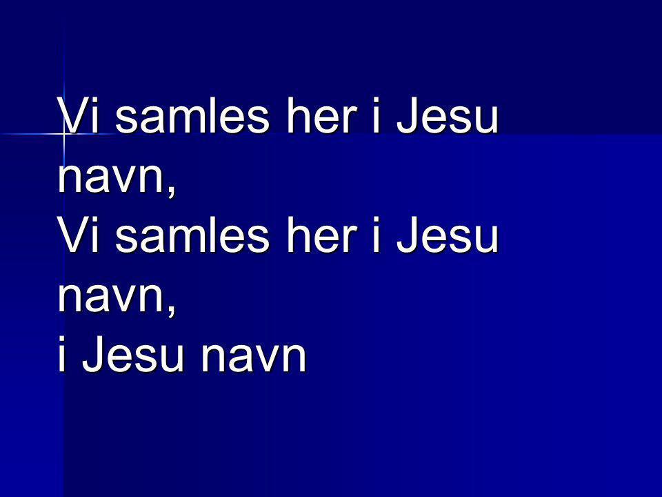 Vi samles her i Jesu navn, Vi samles her i Jesu navn, i Jesu navn