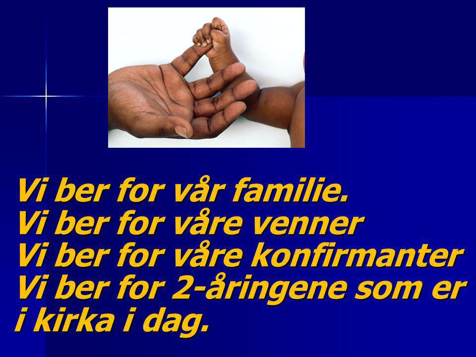 Vi ber for vår familie.