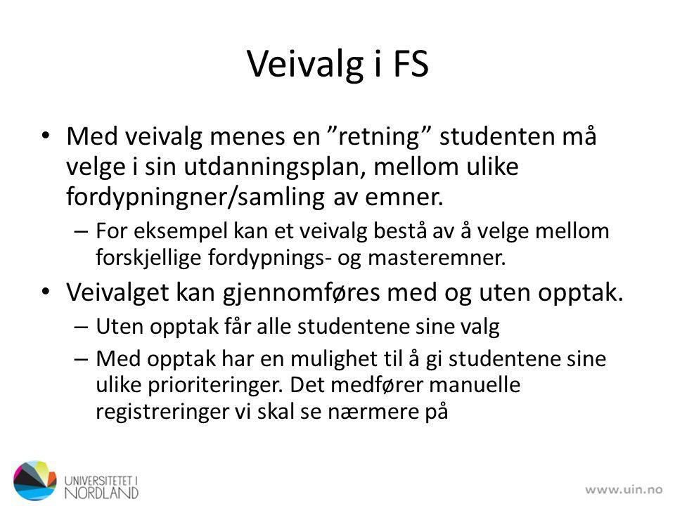Veivalg i FS Med veivalg menes en retning studenten må velge i sin utdanningsplan, mellom ulike fordypningner/samling av emner.