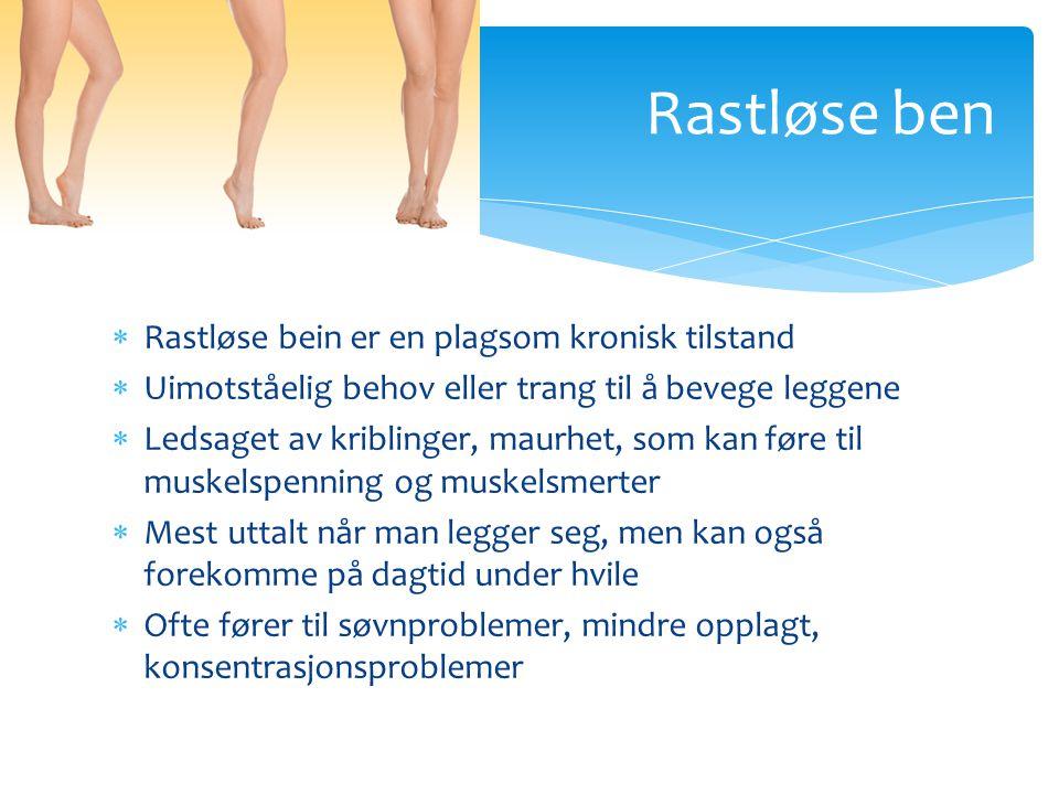 Rastløse ben Rastløse bein er en plagsom kronisk tilstand