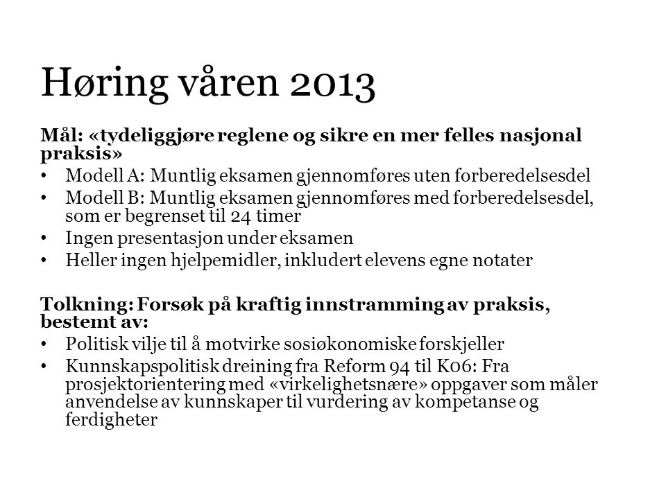 Høring våren 2013 Mål: «tydeliggjøre reglene og sikre en mer felles nasjonal praksis» Modell A: Muntlig eksamen gjennomføres uten forberedelsesdel.